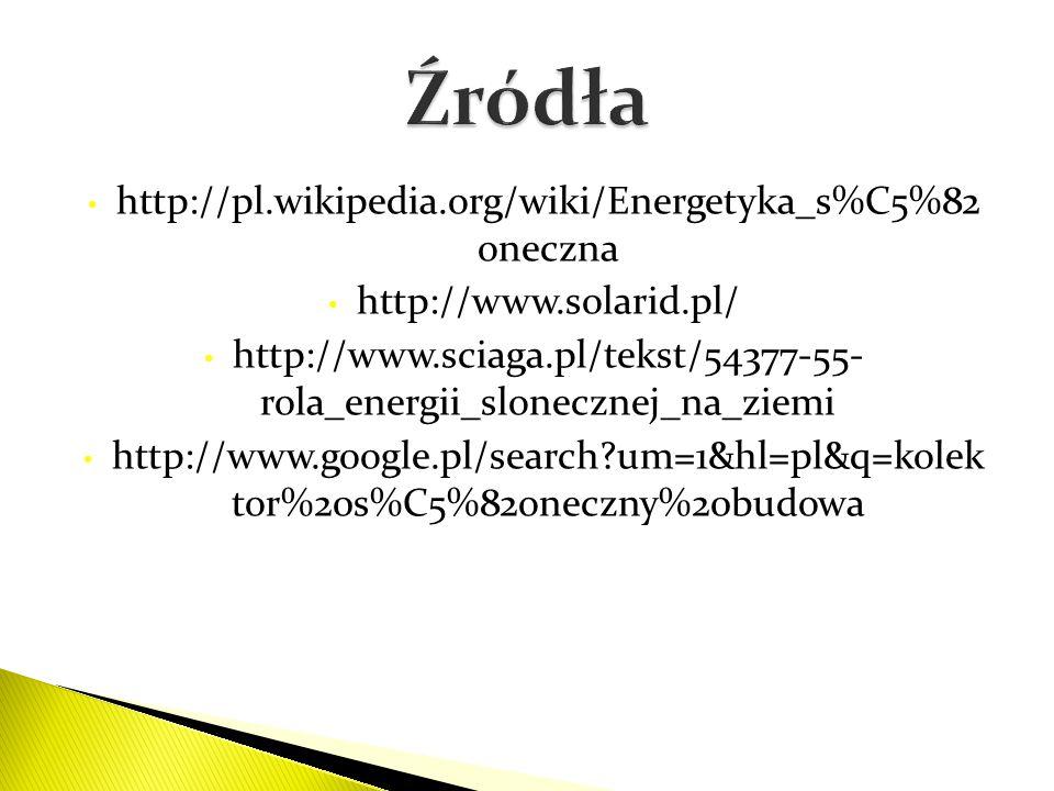 http://pl.wikipedia.org/wiki/Energetyka_s%C5%82 oneczna http://www.solarid.pl/ http://www.sciaga.pl/tekst/54377-55- rola_energii_slonecznej_na_ziemi h