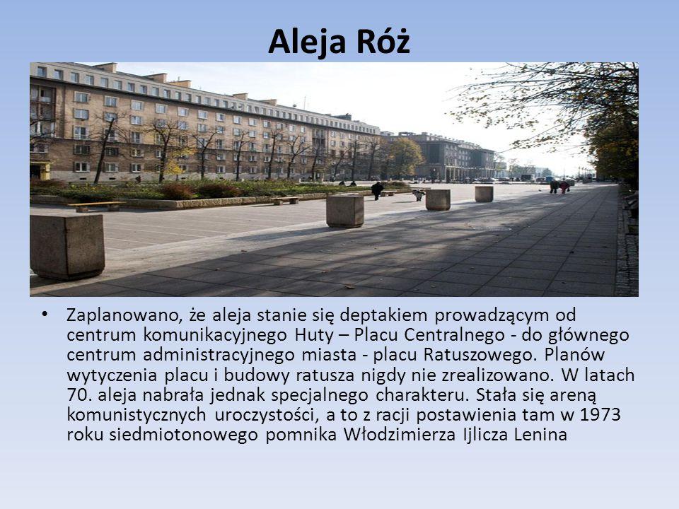 Aleja Róż Zaplanowano, że aleja stanie się deptakiem prowadzącym od centrum komunikacyjnego Huty – Placu Centralnego - do głównego centrum administracyjnego miasta - placu Ratuszowego.