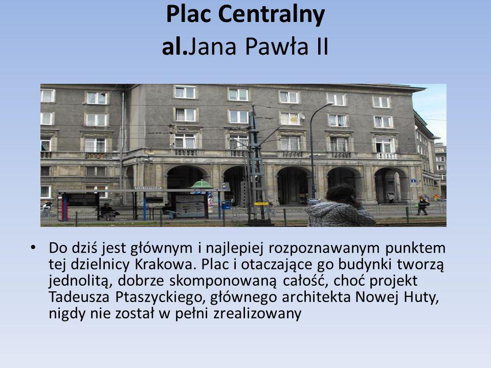 Plac Centralny al.Jana Pawła II Do dziś jest głównym i najlepiej rozpoznawanym punktem tej dzielnicy Krakowa.