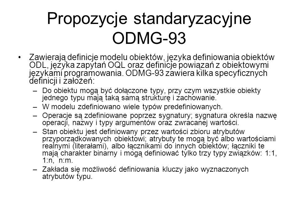 Propozycje standaryzacyjne ODMG-93 Zawierają definicje modelu obiektów, języka definiowania obiektów ODL, języka zapytań OQL oraz definicje powiązań z