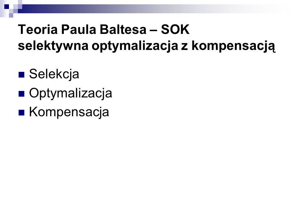 Teoria Paula Baltesa – SOK selektywna optymalizacja z kompensacją Selekcja Optymalizacja Kompensacja