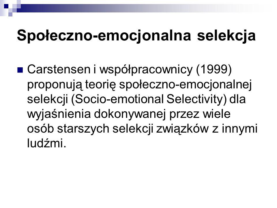 Społeczno-emocjonalna selekcja Carstensen i współpracownicy (1999) proponują teorię społeczno-emocjonalnej selekcji (Socio-emotional Selectivity) dla wyjaśnienia dokonywanej przez wiele osób starszych selekcji związków z innymi ludźmi.