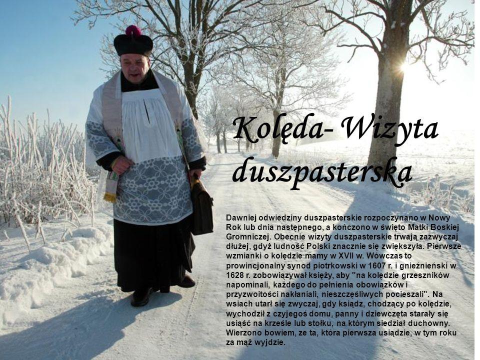 Dawniej odwiedziny duszpasterskie rozpoczynano w Nowy Rok lub dnia następnego, a kończono w święto Matki Boskiej Gromniczej.