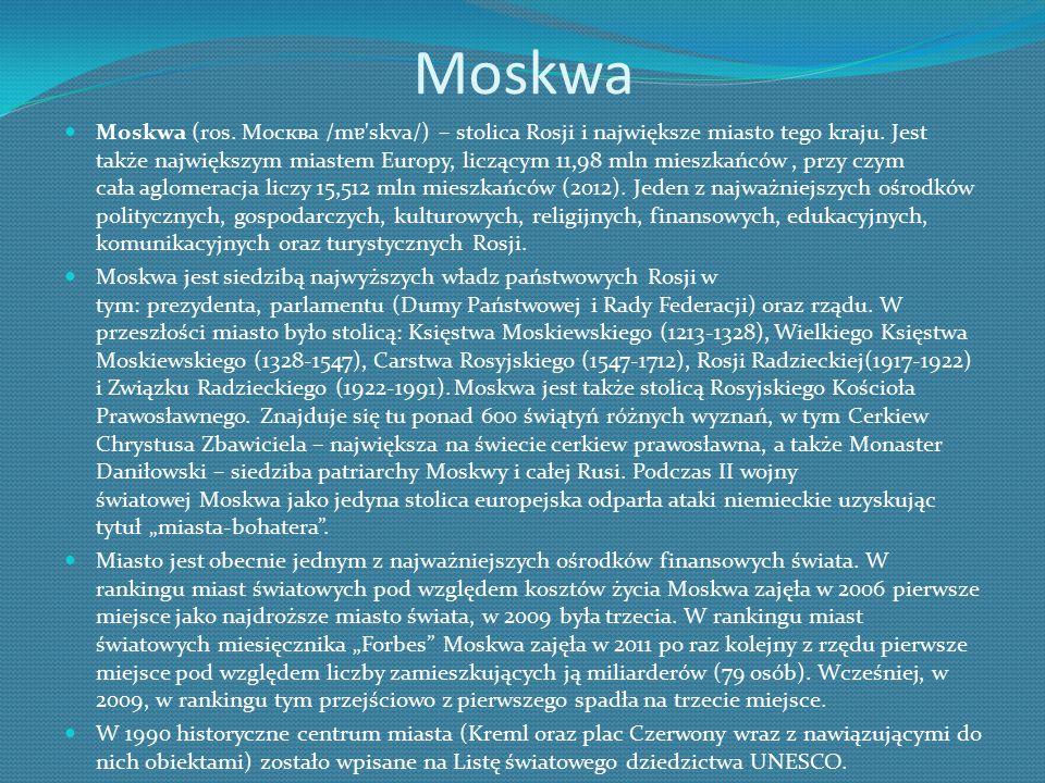 Moskwa Moskwa (ros.Mocква /m ɐ skva/) – stolica Rosji i największe miasto tego kraju.