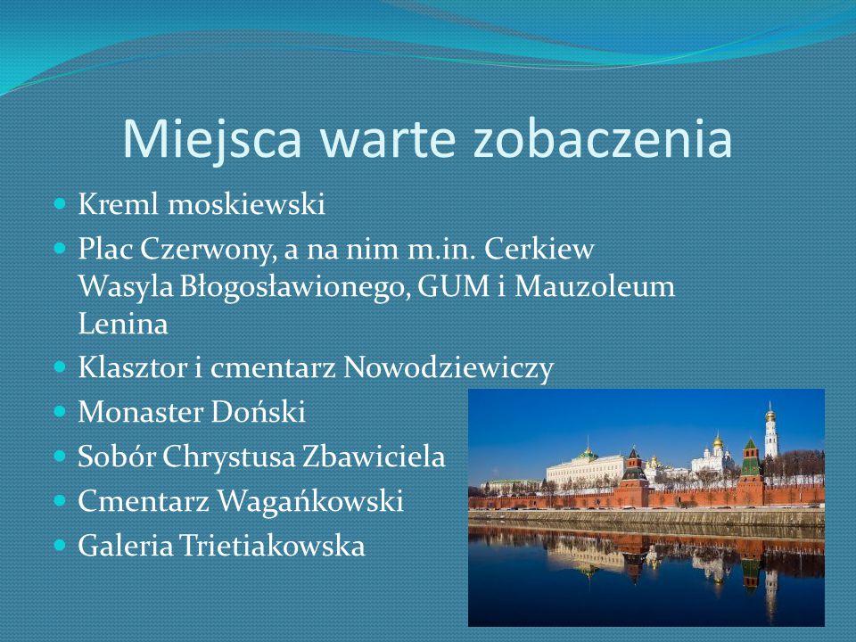 Miejsca warte zobaczenia Kreml moskiewski Plac Czerwony, a na nim m.in.