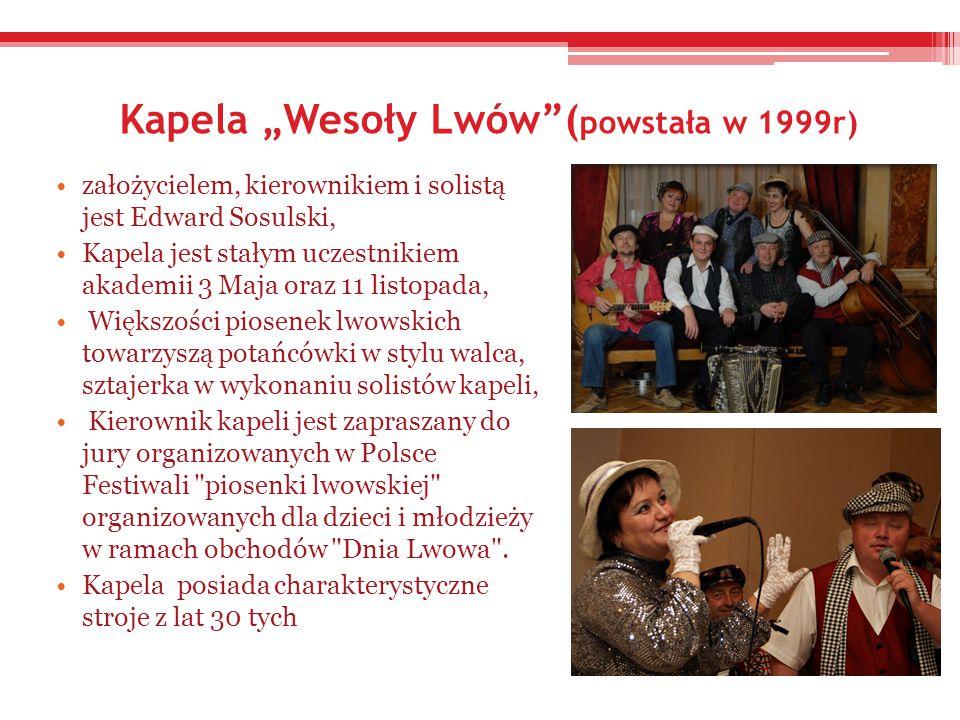 """Zespół Pieśni i Tańca """"Weseli Lwowiacy (powstał w 1999r), zespół liczy 30 tancerzy, inicjatorem założenia zespołu jest Edward Sosulski, zespół propaguje polską kulturę poprzez taniec i śpiew, był uczestnikiem trzechświatowych Festiwali Folklorystycznych w Rzeszowie oraz kresowych w Mrągowie."""