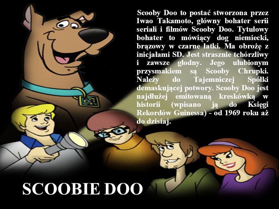 SCOOBIE DOO Scooby Doo to postać stworzona przez Iwao Takamoto, główny bohater serii seriali i filmów Scooby Doo. Tytułowy bohater to mówiący dog niem