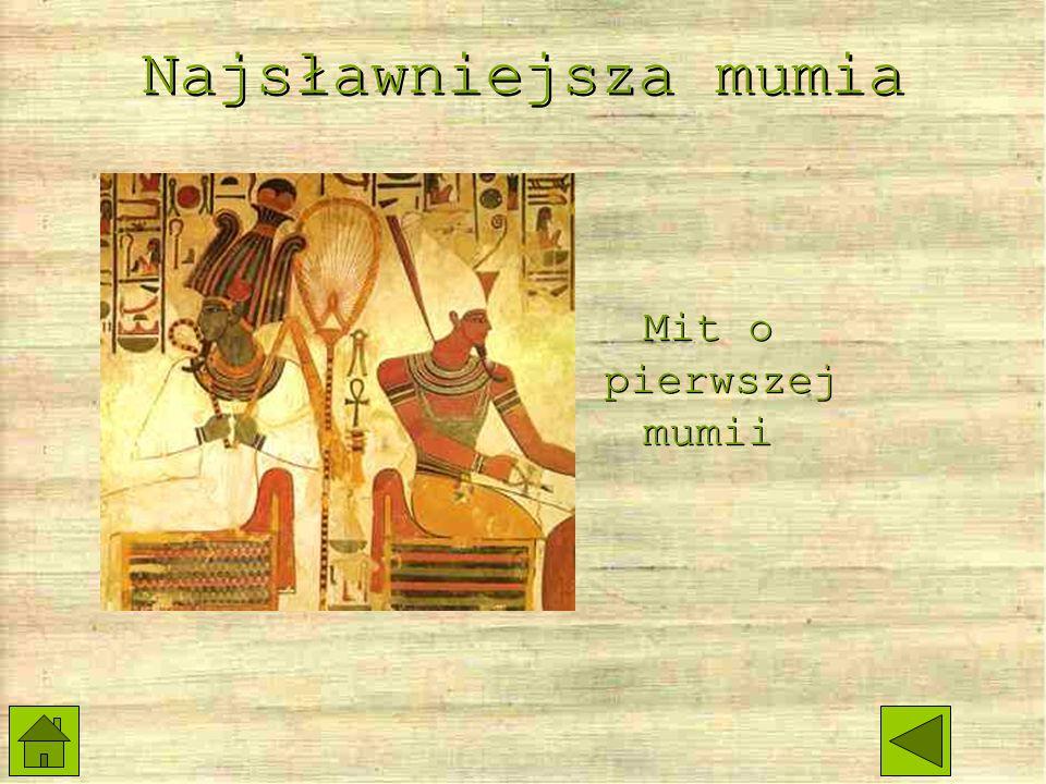 Mit o pierwszej mumii Pochodzenie zwyczaju mumifikowania zwłok związane jest ze staroegipską legendą.