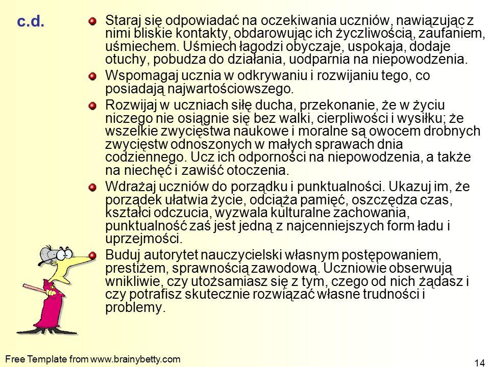 Free Template from www.brainybetty.com 14 c.d. Staraj się odpowiadać na oczekiwania uczniów, nawiązując z nimi bliskie kontakty, obdarowując ich życzl
