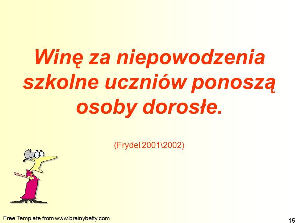 Free Template from www.brainybetty.com 15 Winę za niepowodzenia szkolne uczniów ponoszą osoby dorosłe. (Frydel 2001\2002)