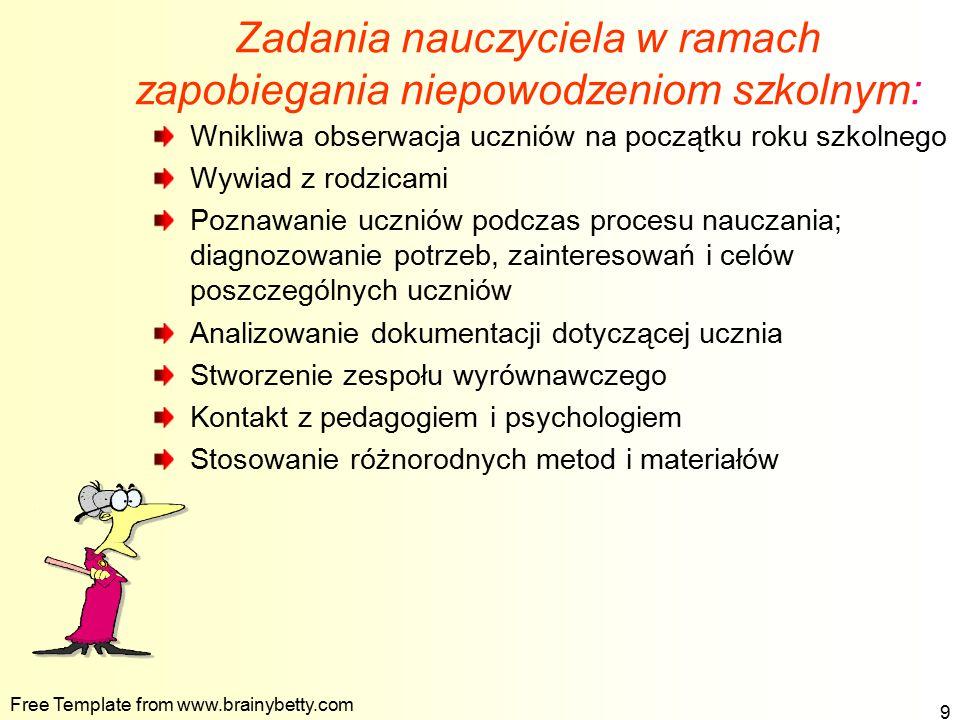 Free Template from www.brainybetty.com 9 Zadania nauczyciela w ramach zapobiegania niepowodzeniom szkolnym: Wnikliwa obserwacja uczniów na początku ro