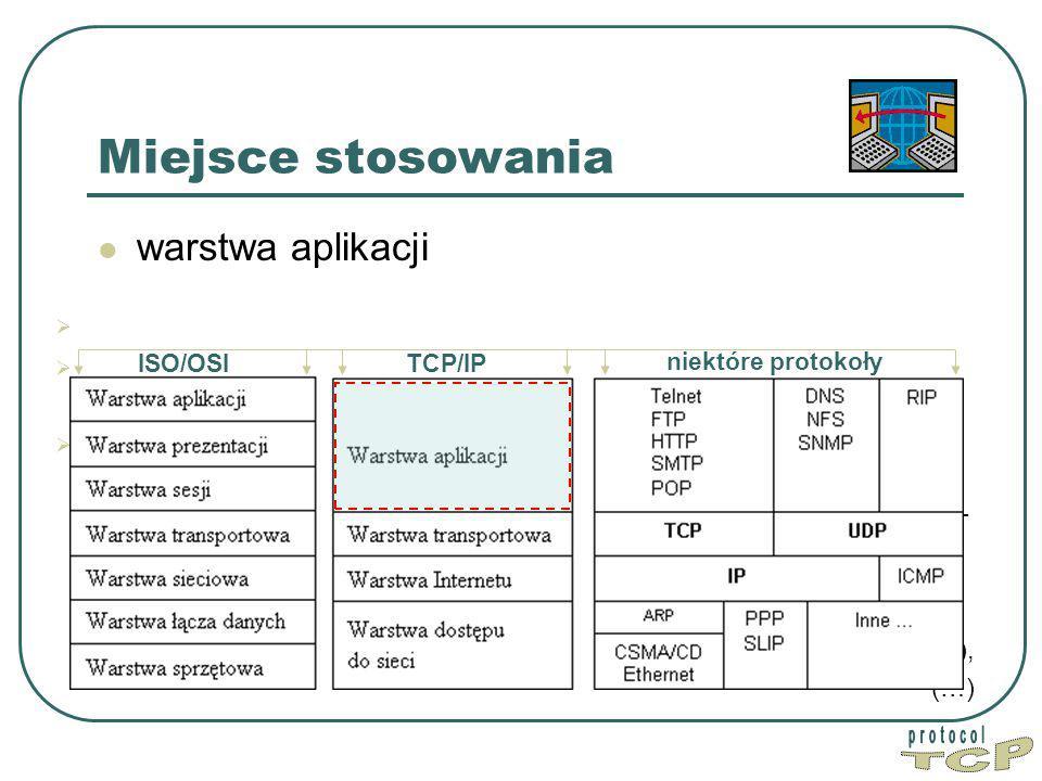  dostarczana jest przez program używający TCP/IP do komunikacji,  aplikacja jest procesem użytkownika współpracującym z innym procesem na tym samym bądź innym komputerze,  przykładem aplikacji są:  telnet - standard protokołu komunikacyjnego używanego w sieciach komputerowych do obsługi odległego terminala w architekturze klient- serwer (korzysta z portu 23 protokołu TCP),  ssh - bezpieczny telnet (korzysta z portu 22 protokołu TCP),  ftp - jest protokołem typu klient-serwer, który umożliwia przesyłanie plików z i na serwer poprzez sieć TCP/IP (port 20 i 21 protokołu TCP), (…) Miejsce stosowania ISO/OSITCP/IP niektóre protokoły warstwa aplikacji