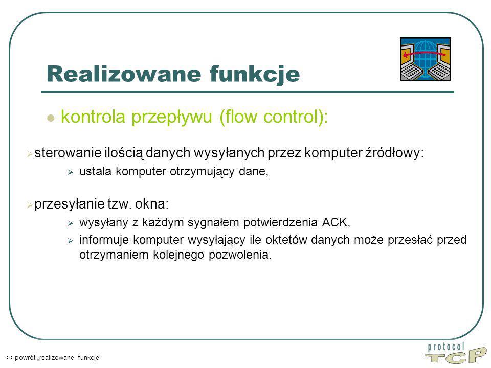 """Realizowane funkcje kontrola przepływu (flow control): << powrót """"realizowane funkcje  sterowanie ilością danych wysyłanych przez komputer źródłowy:  ustala komputer otrzymujący dane,  przesyłanie tzw."""