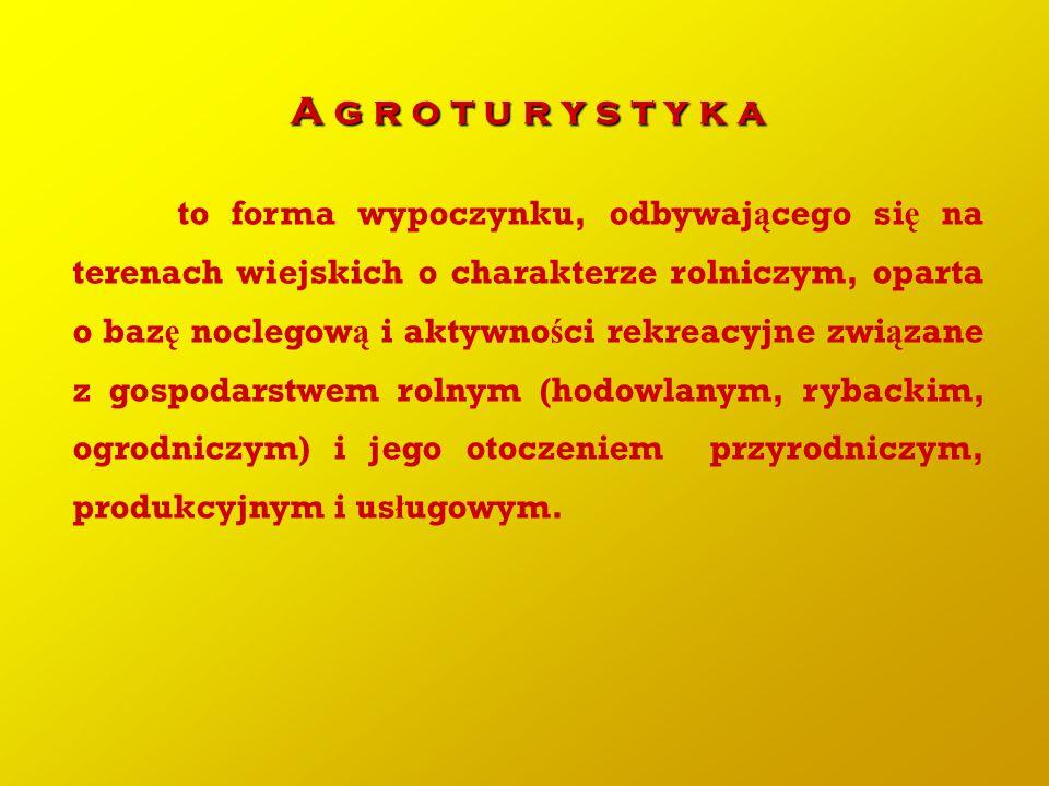 A g r o t u r y s t y k a to forma wypoczynku, odbywaj ą cego si ę na terenach wiejskich o charakterze rolniczym, oparta o baz ę noclegow ą i aktywno