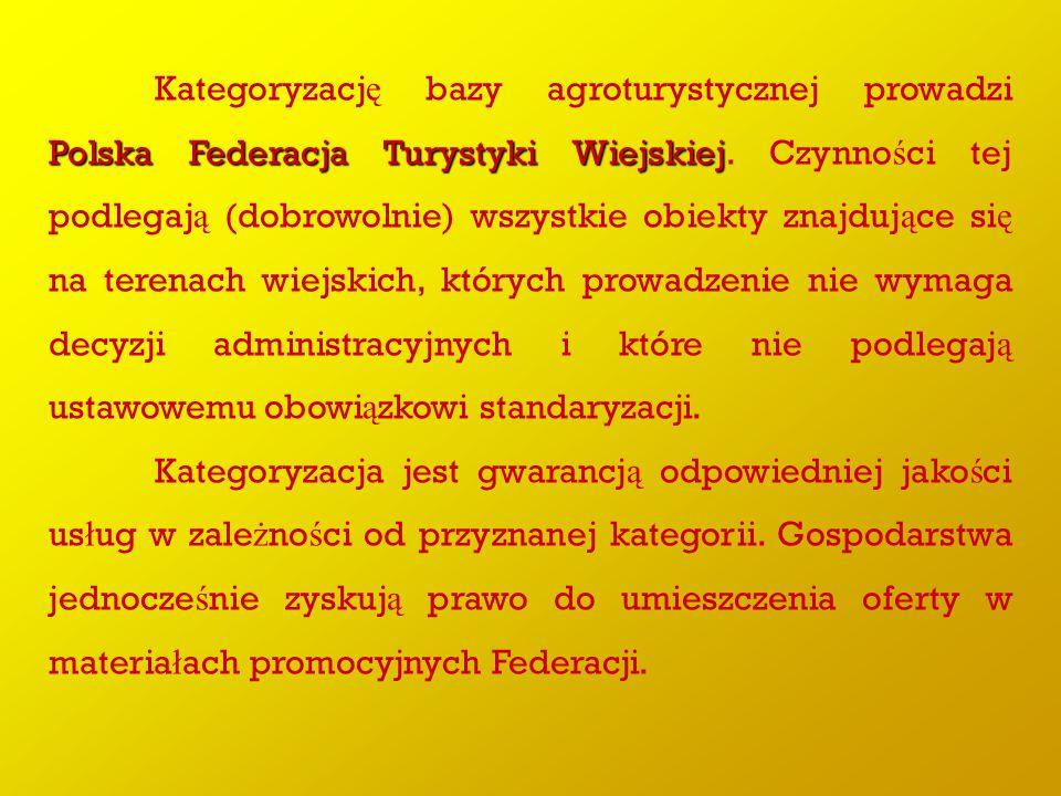 Polska Federacja Turystyki Wiejskiej Kategoryzacj ę bazy agroturystycznej prowadzi Polska Federacja Turystyki Wiejskiej. Czynno ś ci tej podlegaj ą (d