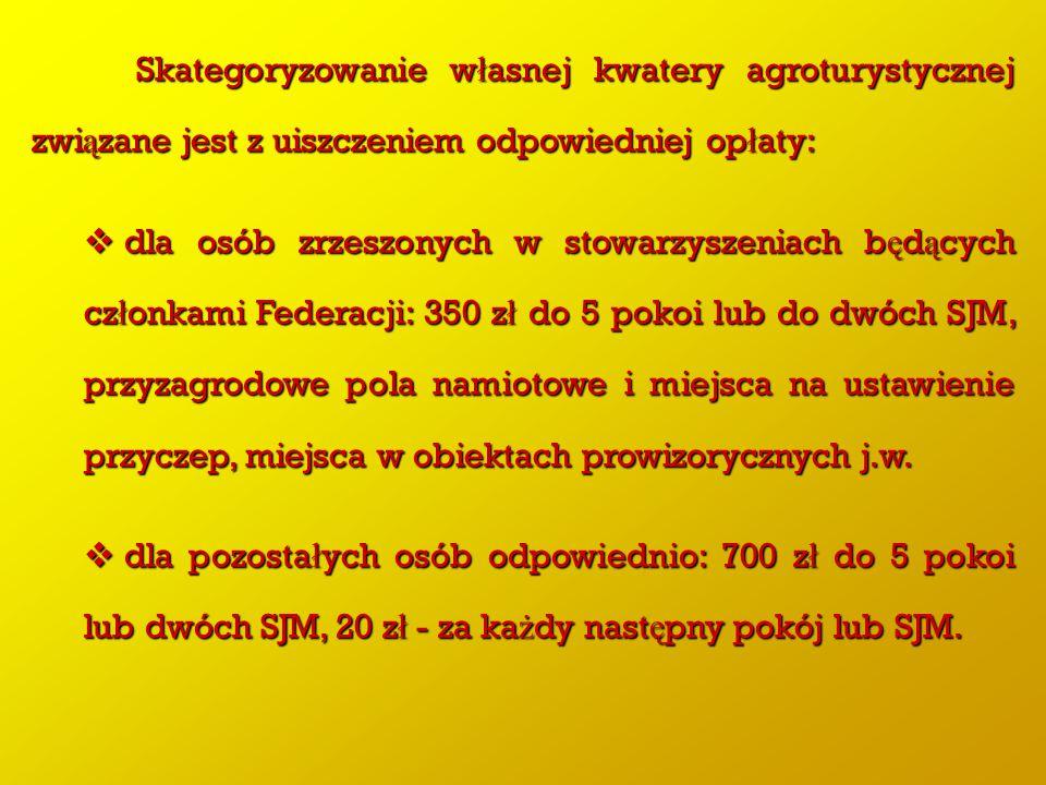 Skategoryzowanie w ł asnej kwatery agroturystycznej zwi ą zane jest z uiszczeniem odpowiedniej op ł aty:  dla osób zrzeszonych w stowarzyszeniach b ę