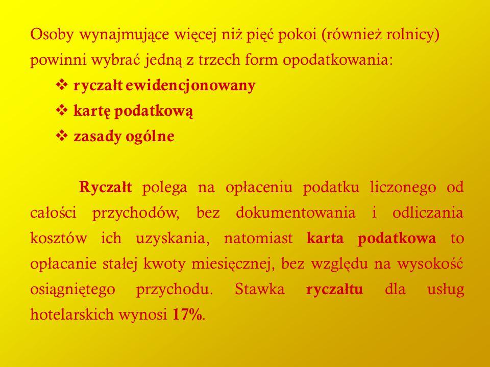 Osoby wynajmuj ą ce wi ę cej ni ż pi ęć pokoi (równie ż rolnicy) powinni wybra ć jedn ą z trzech form opodatkowania:  rycza ł t ewidencjonowany  kar