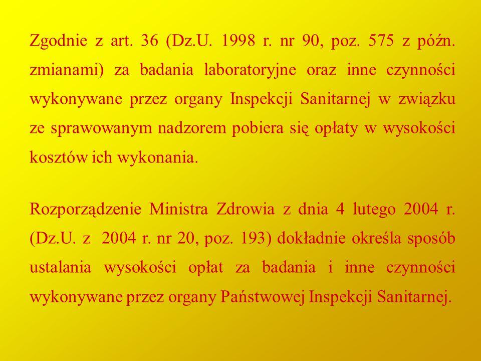 Zgodnie z art. 36 (Dz.U. 1998 r. nr 90, poz. 575 z późn. zmianami) za badania laboratoryjne oraz inne czynności wykonywane przez organy Inspekcji Sani
