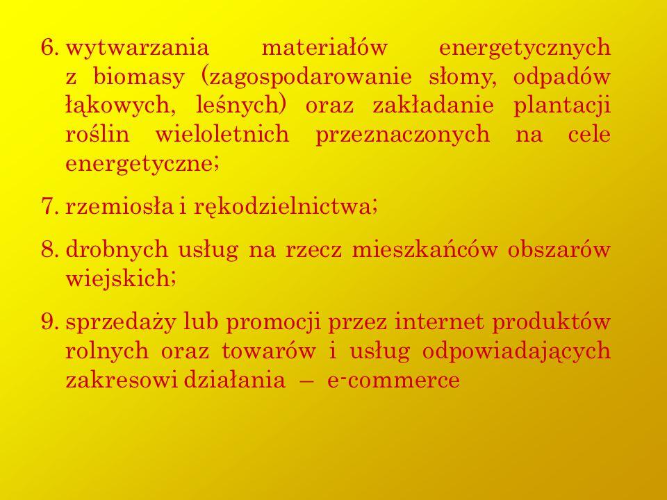 6.wytwarzania materiałów energetycznych z biomasy (zagospodarowanie słomy, odpadów łąkowych, leśnych) oraz zakładanie plantacji roślin wieloletnich pr