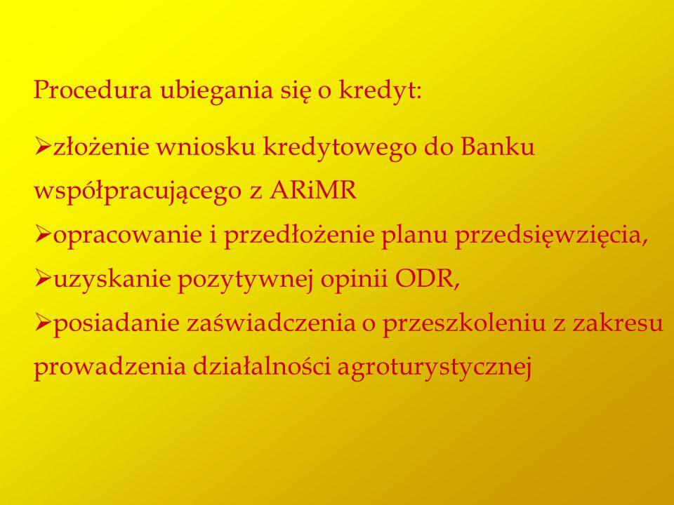 Procedura ubiegania się o kredyt:  złożenie wniosku kredytowego do Banku współpracującego z ARiMR  opracowanie i przedłożenie planu przedsięwzięcia,