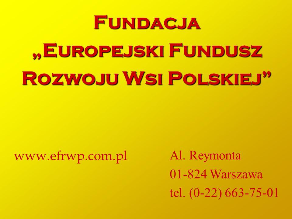 """Fundacja """"Europejski Fundusz Rozwoju Wsi Polskiej"""" www.efrwp.com.pl Al. Reymonta 01-824 Warszawa tel. (0-22) 663-75-01"""