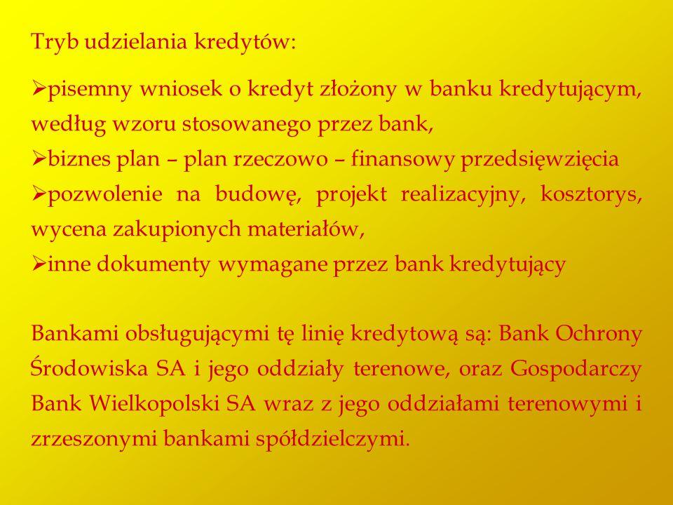 Tryb udzielania kredytów:  pisemny wniosek o kredyt złożony w banku kredytującym, według wzoru stosowanego przez bank,  biznes plan – plan rzeczowo