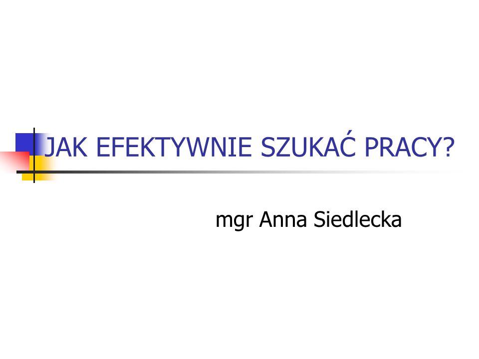 JAK EFEKTYWNIE SZUKAĆ PRACY? mgr Anna Siedlecka