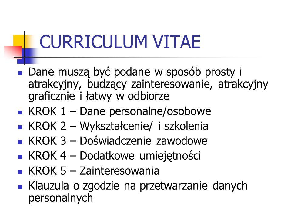 CURRICULUM VITAE Dane muszą być podane w sposób prosty i atrakcyjny, budzący zainteresowanie, atrakcyjny graficznie i łatwy w odbiorze KROK 1 – Dane p