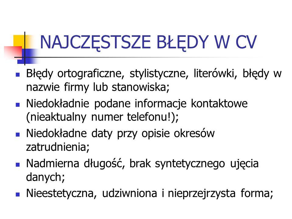 NAJCZĘSTSZE BŁĘDY W CV Błędy ortograficzne, stylistyczne, literówki, błędy w nazwie firmy lub stanowiska; Niedokładnie podane informacje kontaktowe (n
