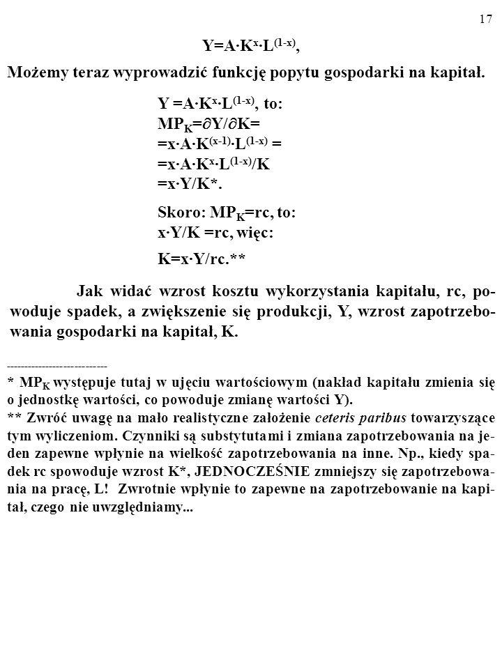 16 A zatem: K* = G(rc, Y). ANALIZA ALGEBRAICZNA Powiedzmy, że gospodarkę opisuje FUNKCJA PRODUKCJI COBBA- DOUGLASA *: Y=A·K x ·L (1-x), gdzie: Y – wie