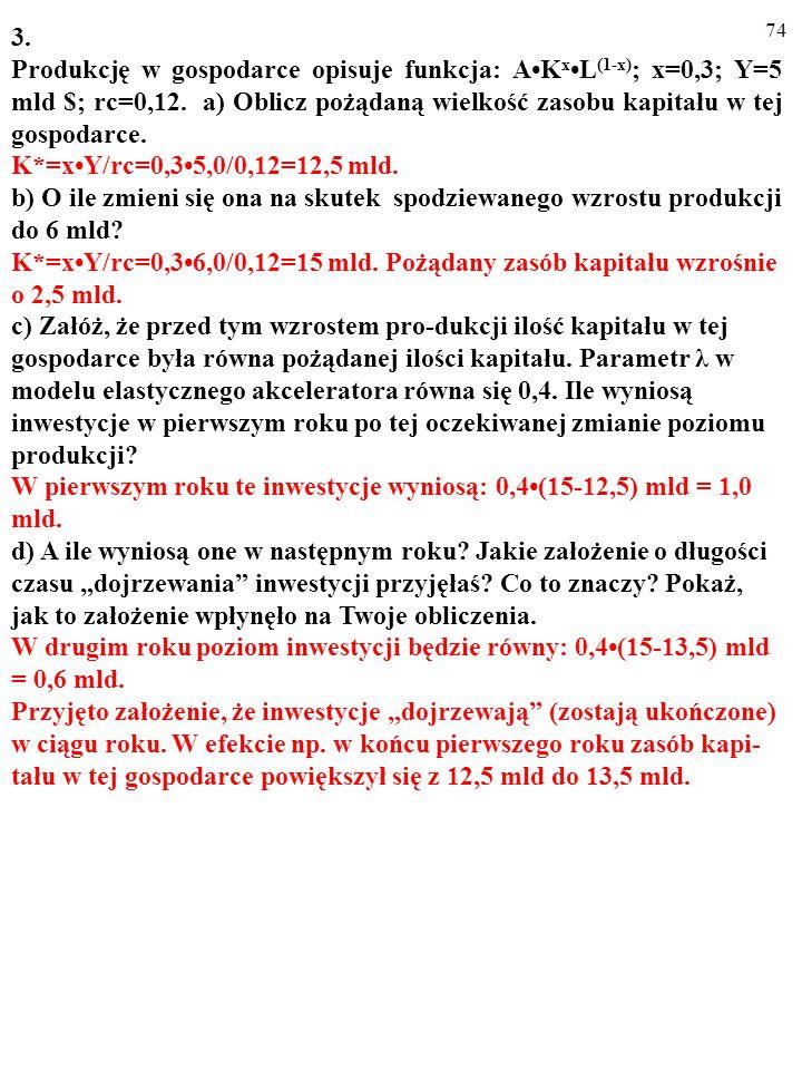 73 2. Produkcję w gospodarce opisuje funkcja: Y=AK xL (1-x). a) Jak na- zywa się taka funkcja? To jest funkcja produkcji Cobba-Douglasa. b) Wskaż zmie