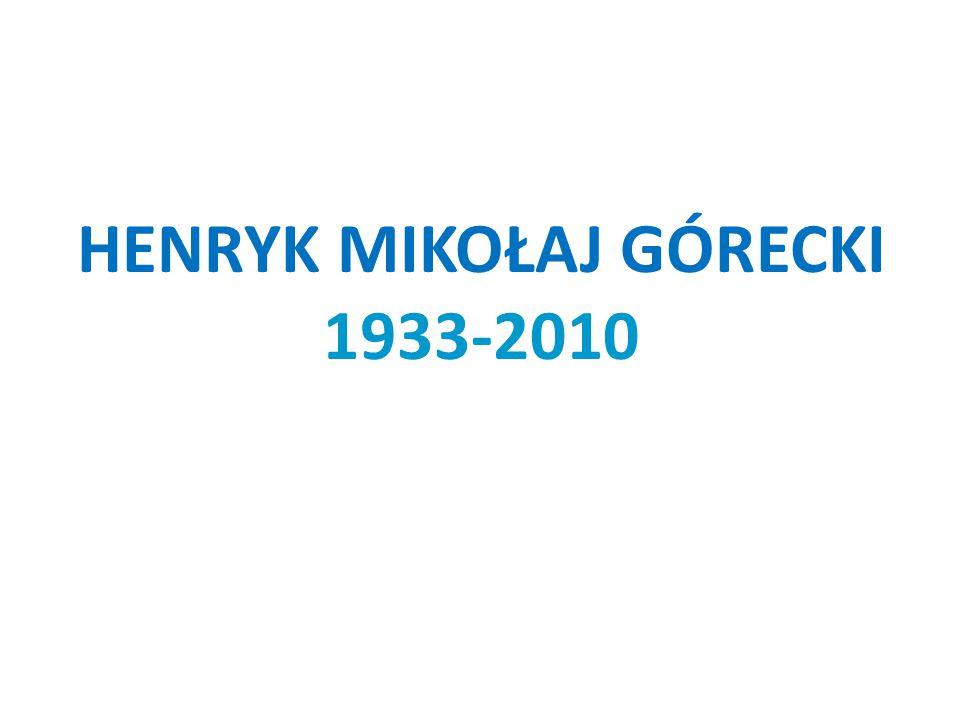 HENRYK MIKOŁAJ GÓRECKI 1933-2010