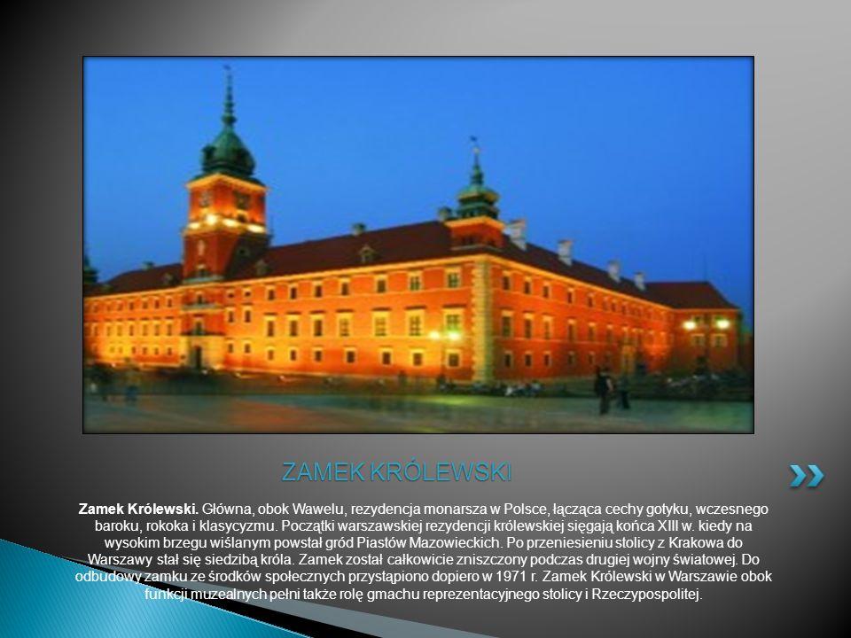 Zamek Królewski. Główna, obok Wawelu, rezydencja monarsza w Polsce, łącząca cechy gotyku, wczesnego baroku, rokoka i klasycyzmu. Początki warszawskiej