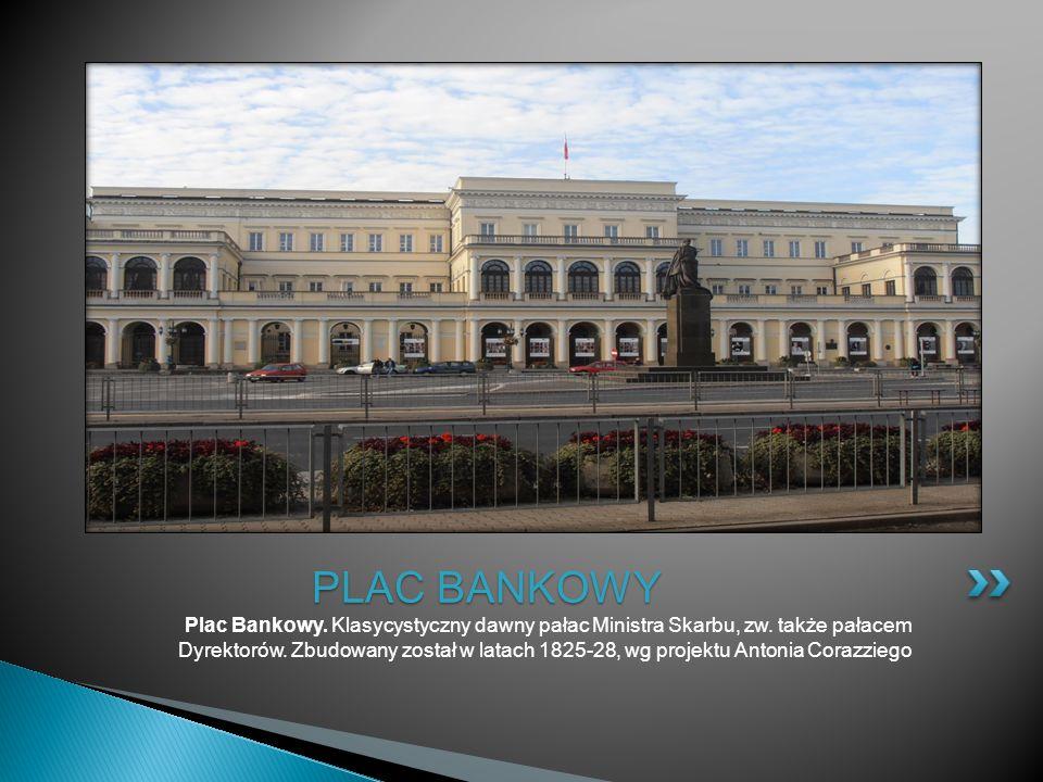 Plac Bankowy. Klasycystyczny dawny pałac Ministra Skarbu, zw. także pałacem Dyrektorów. Zbudowany został w latach 1825-28, wg projektu Antonia Corazzi