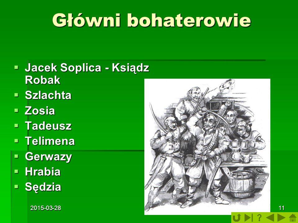 2015-03-28Dębica11 Główni bohaterowie  Jacek Soplica - Ksiądz Robak  Szlachta  Zosia  Tadeusz  Telimena  Gerwazy  Hrabia  Sędzia