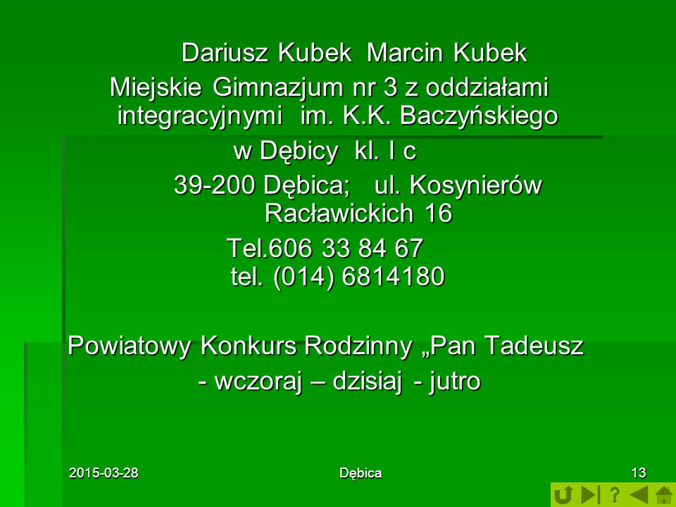 2015-03-28Dębica13 Dariusz Kubek Marcin Kubek Dariusz Kubek Marcin Kubek Miejskie Gimnazjum nr 3 z oddziałami integracyjnymi im.