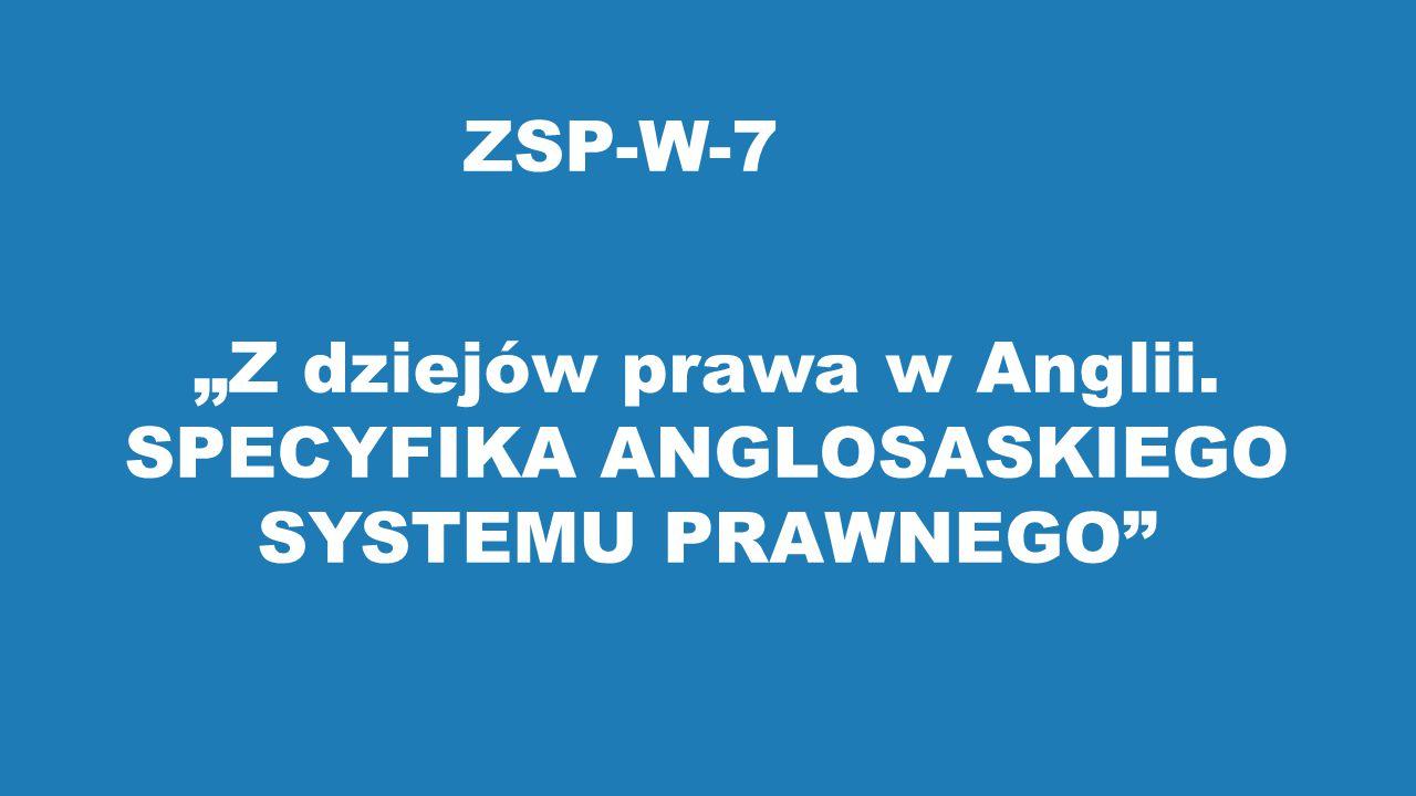 """ZSP-W-7 """"Z dziejów prawa w Anglii. SPECYFIKA ANGLOSASKIEGO SYSTEMU PRAWNEGO"""