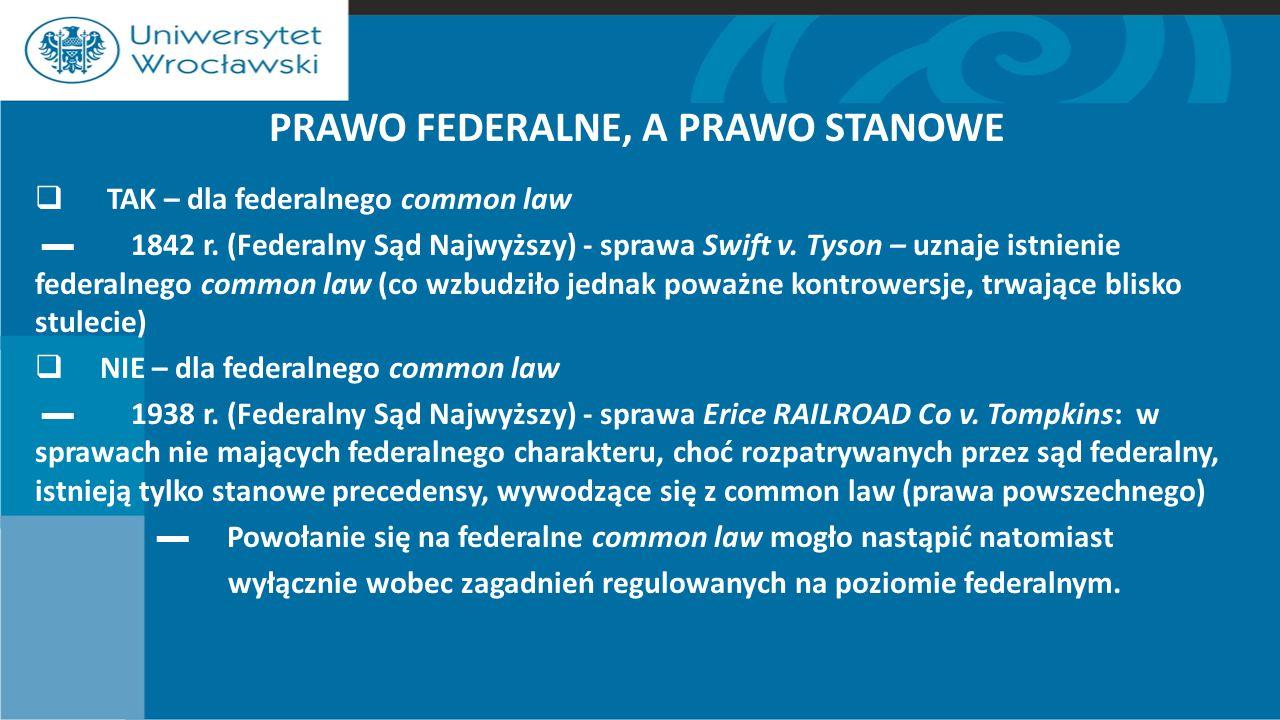 PRAWO FEDERALNE, A PRAWO STANOWE  TAK – dla federalnego common law ▬ 1842 r.