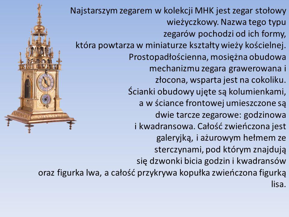 Najstarszym zegarem w kolekcji MHK jest zegar stołowy wieżyczkowy. Nazwa tego typu zegarów pochodzi od ich formy, która powtarza w miniaturze kształty
