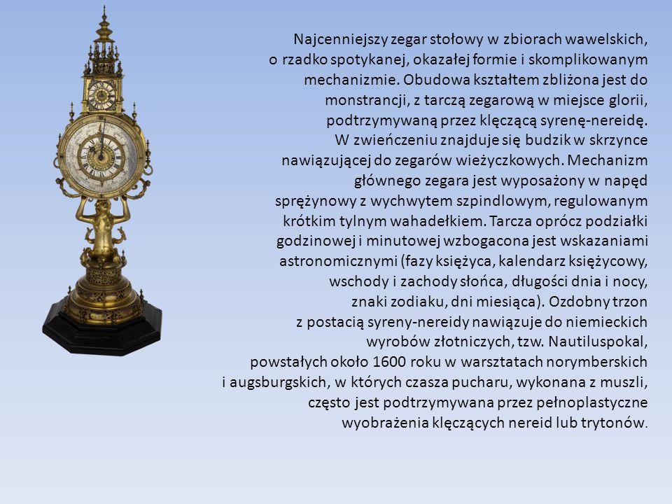 Najcenniejszy zegar stołowy w zbiorach wawelskich, o rzadko spotykanej, okazałej formie i skomplikowanym mechanizmie. Obudowa kształtem zbliżona jest
