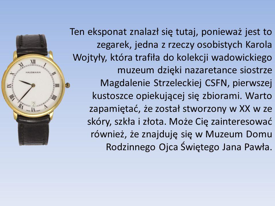Ten eksponat znalazł się tutaj, ponieważ jest to zegarek, jedna z rzeczy osobistych Karola Wojtyły, która trafiła do kolekcji wadowickiego muzeum dzię