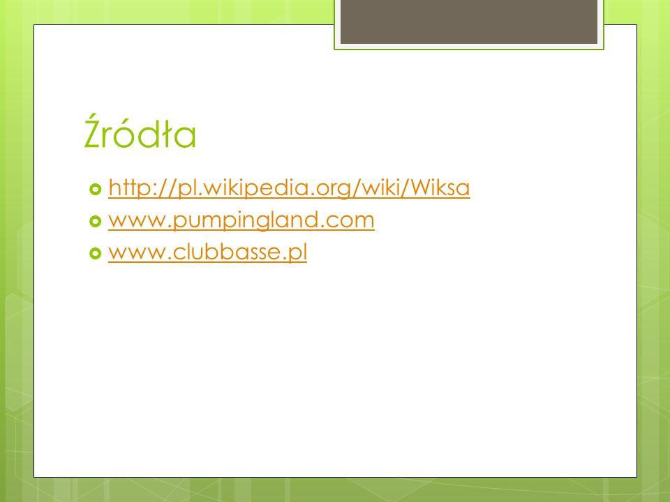 Źródła  http://pl.wikipedia.org/wiki/Wiksa http://pl.wikipedia.org/wiki/Wiksa  www.pumpingland.com www.pumpingland.com  www.clubbasse.pl www.clubbasse.pl