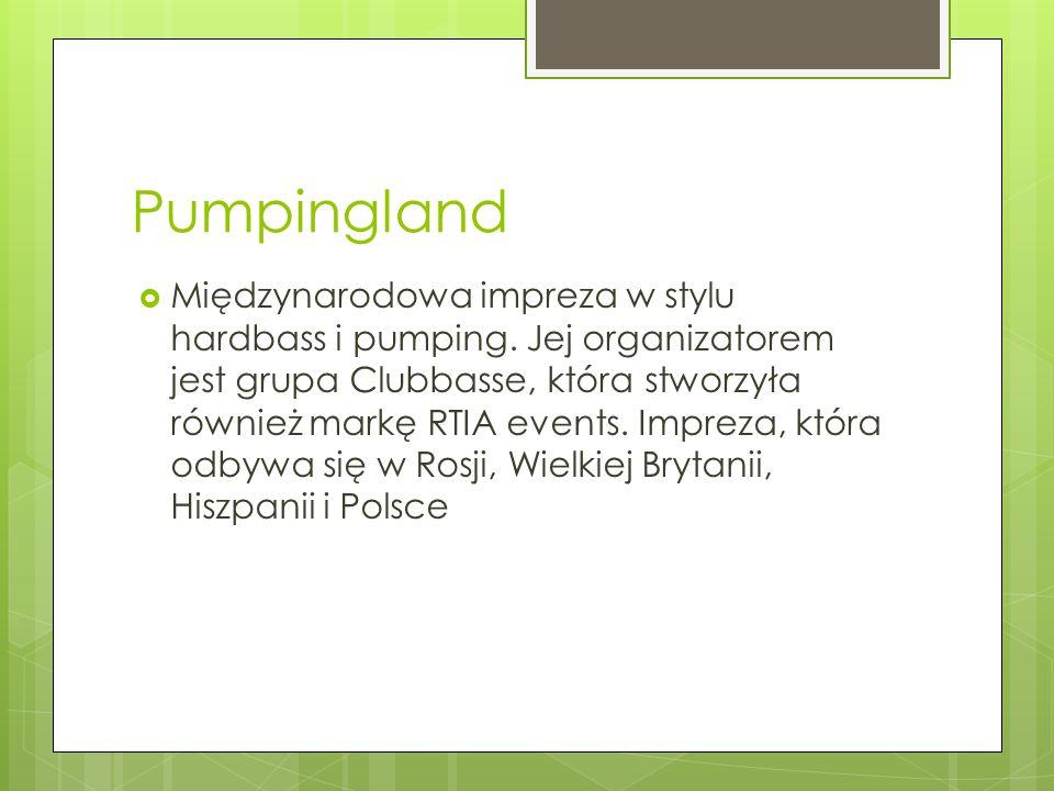Pumpingland  Międzynarodowa impreza w stylu hardbass i pumping.