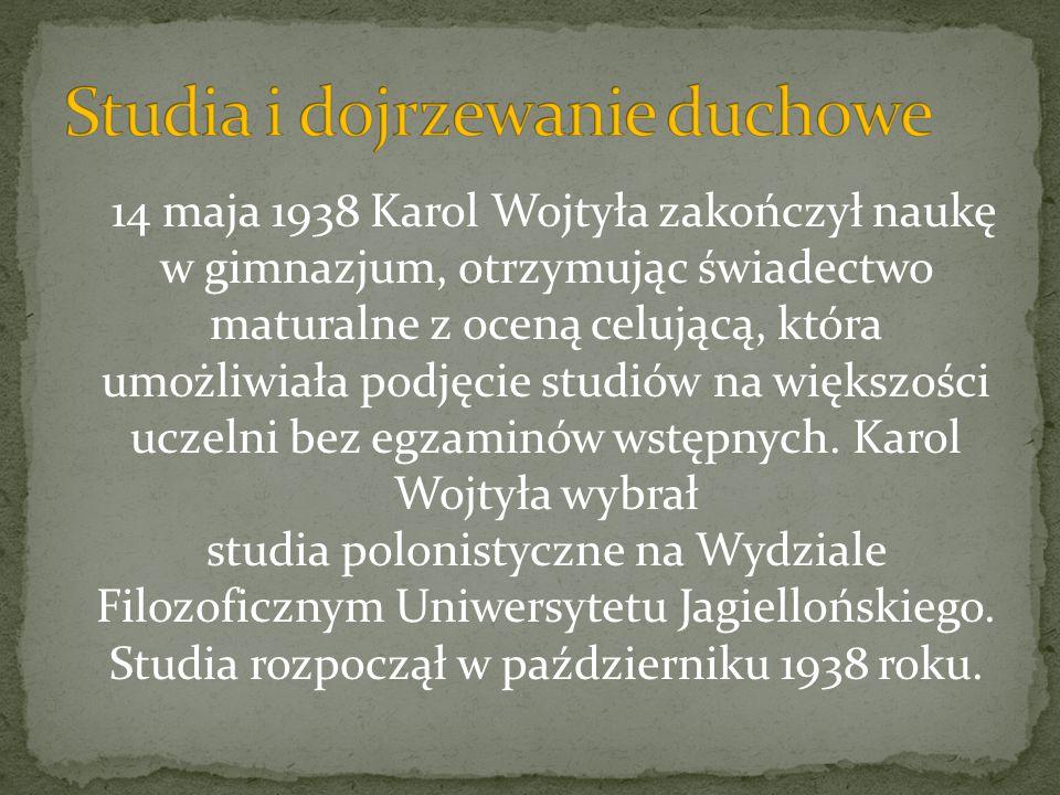 14 maja 1938 Karol Wojtyła zakończył naukę w gimnazjum, otrzymując świadectwo maturalne z oceną celującą, która umożliwiała podjęcie studiów na większ
