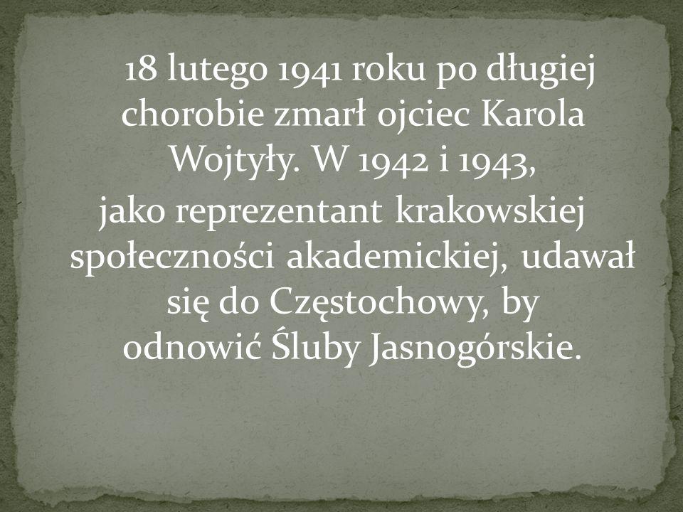 18 lutego 1941 roku po długiej chorobie zmarł ojciec Karola Wojtyły. W 1942 i 1943, jako reprezentant krakowskiej społeczności akademickiej, udawał si