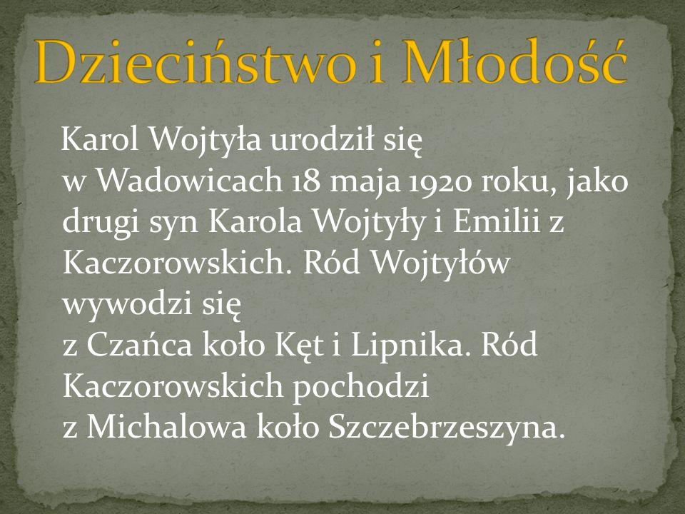 Karol Wojtyła urodził się w Wadowicach 18 maja 1920 roku, jako drugi syn Karola Wojtyły i Emilii z Kaczorowskich. Ród Wojtyłów wywodzi się z Czańca ko