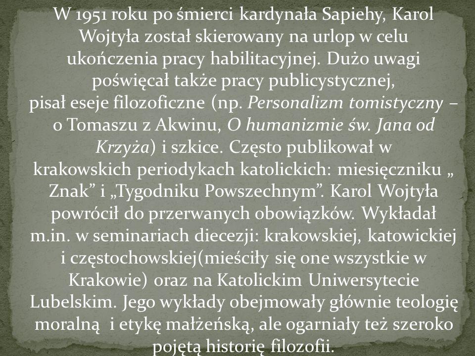 W 1951 roku po śmierci kardynała Sapiehy, Karol Wojtyła został skierowany na urlop w celu ukończenia pracy habilitacyjnej. Dużo uwagi poświęcał także