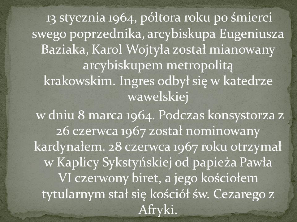13 stycznia 1964, półtora roku po śmierci swego poprzednika, arcybiskupa Eugeniusza Baziaka, Karol Wojtyła został mianowany arcybiskupem metropolitą k