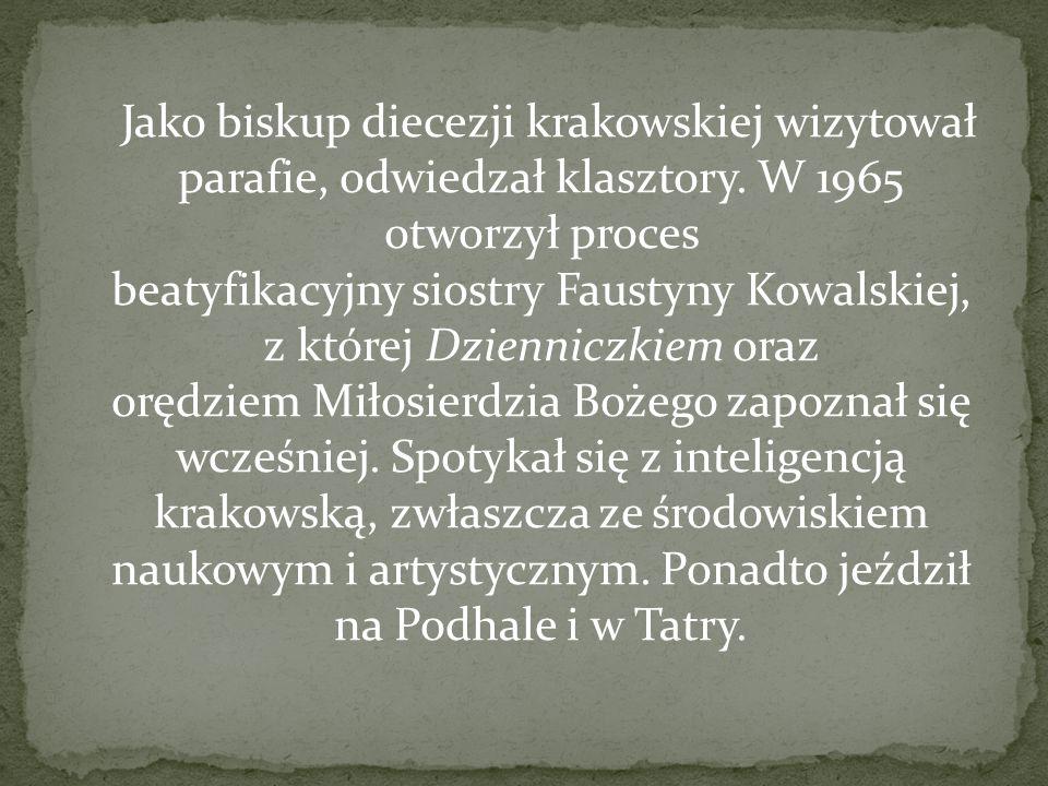 Jako biskup diecezji krakowskiej wizytował parafie, odwiedzał klasztory. W 1965 otworzył proces beatyfikacyjny siostry Faustyny Kowalskiej, z której D