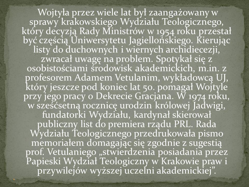 Wojtyła przez wiele lat był zaangażowany w sprawy krakowskiego Wydziału Teologicznego, który decyzją Rady Ministrów w 1954 roku przestał być częścią U